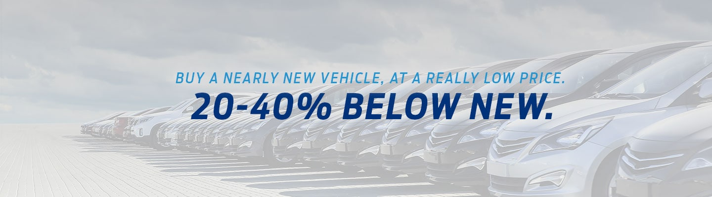 Buy a Nearly New Vehicle, At a Really Low Price. 20-40% Below New.