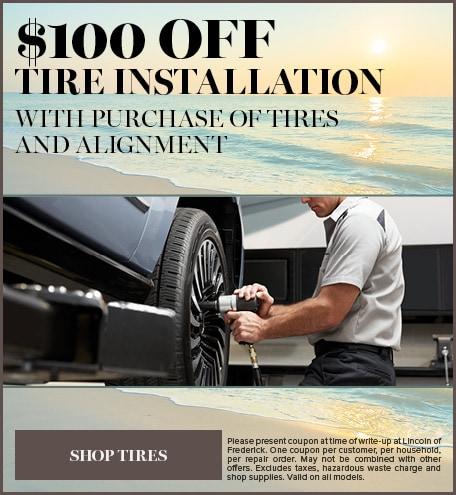 $100 OFF TIRE INSTALLATION