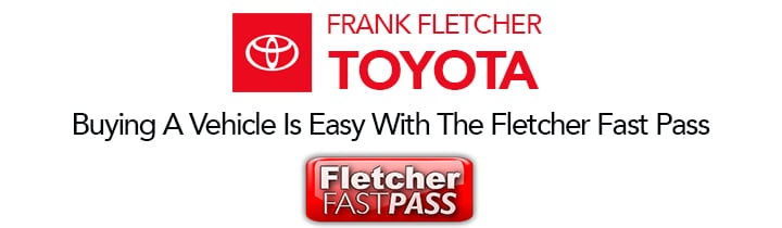 Frank Fletcher Toyota: Buying A Vehicle is Easy With The Fletcher Fast Pass