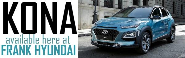 Hyundai Kona Has Arrived At Frank Hyundai Frank Hyundai