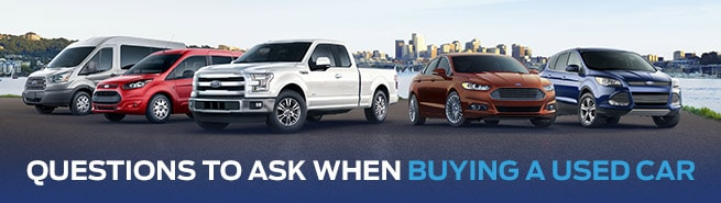 Questions To Ask When Buying A Car >> Questions To Ask When Buying A Used Car Riverside Ford