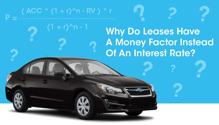 Why Do Leases Have A Money Factor Instead Of An Interest Rate