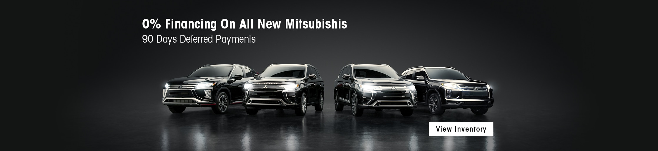0% Financing on all new Mitsubishis. 90 Days deferred payments.