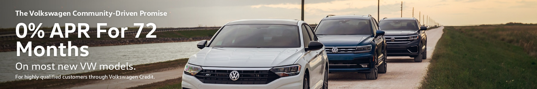 The Volkswagen Community-Driven Promise. 0% APR For 72 Months On most new VW models. For highly qualified customers through Volkswagen Credit. Disclaimer: 0% APR, no down payment required. Available on new, unused 2020 Tiguan, 2020 Jetta, 2020 Jetta GLI, 2020 Passat, 2020 Golf GTI, 2019 Golf Sport,  2019 Golf Alltrack, 2020 Golf ALL, 2019 Beetle, 2019 Golf R, 2020 Arteon, models financed by Volkswagen Credit through participating dealers only. Example: For 0% APR, monthly payment for every $1,000 you finance for 72 months is $13.89. Available on new, unused 2020 Atlas Cross Sport models financed by Volkswagen Credit through participating dealers only. Example: For 0% APR, monthly payment for every $1,000 you finance for 60 months is $16.67. Available on new, unused 2021 Atlas models financed by Volkswagen Credit through participating dealers only. Example: For 2.9% APR, monthly payment for every $1,000 you finance for 60 months is $17.92. Not all customers will qualify for credit approval or advertised APR. Offer ends August 31, 2020.