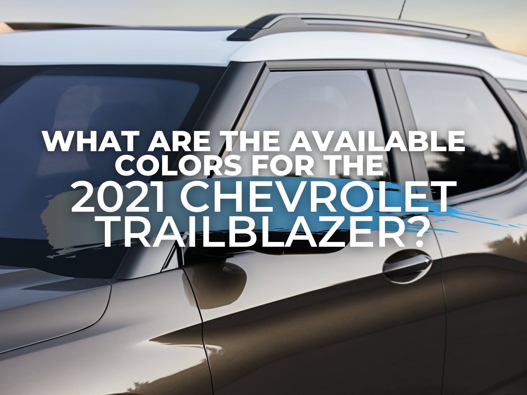 """3/4 view of Chevrolet Trailblazer with """"What are the available color for the 2021 Chevrolet Trailblazer"""" in white letters"""