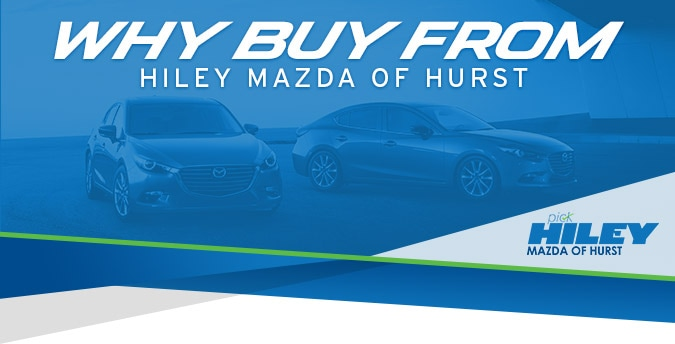 Why Buy at Hiley Mazda of Hurst