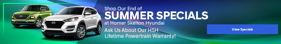 Shop Our End of Summer Specials at Homer Skelton Hyundai