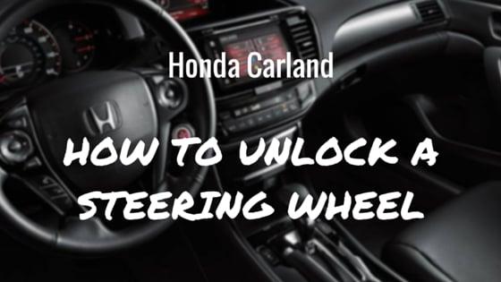 How To Unlock Steering Wheel >> How To Unlock A Locked Steering Wheel Honda Carland