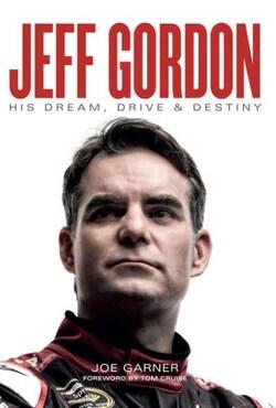 Jeff Gordon Biography: His Dream, Drive & Destiny