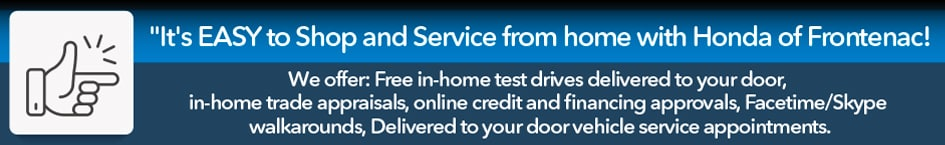 It's easy to Shop and Service from Home with Honda of Frontenac