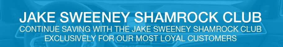 Jake Sweeney Shamrock Club: Continue saving with the Jake Sweeney shamrock club exclusively for our most loyal customers