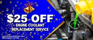 $25 OFF ENGINE COOLANT REPLACEMENT SERVICE
