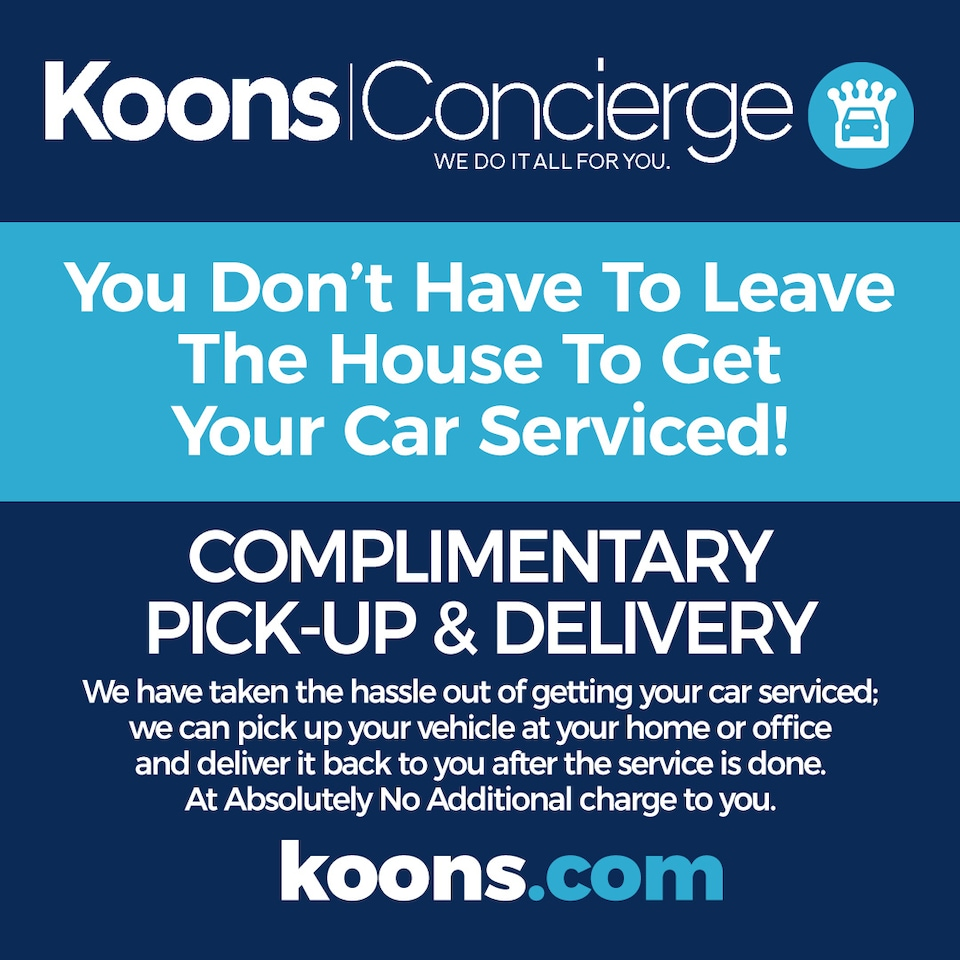 Complimentary Pick-up & Delivery with Koons Concierge