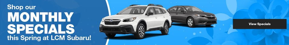 Shop our Monthly Specials this Spring at LCM Subaru! - April