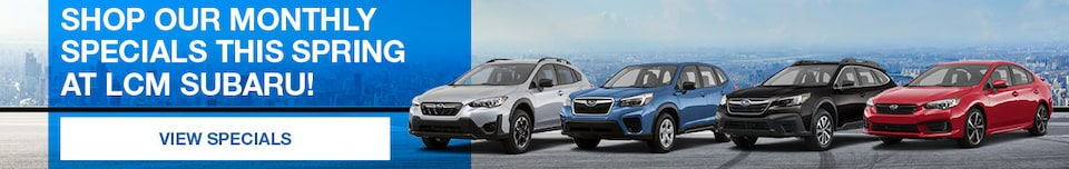 Shop our Monthly Specials this Spring at LCM Subaru! - March