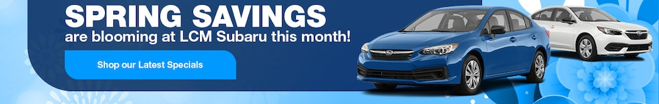 Spring Savings are blooming at LCM Subaru this month! - May