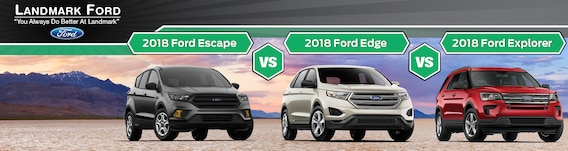 Edge Vs Explorer >> 2018 Ford Escape Vs Edge Vs Explorer In Springfield Il