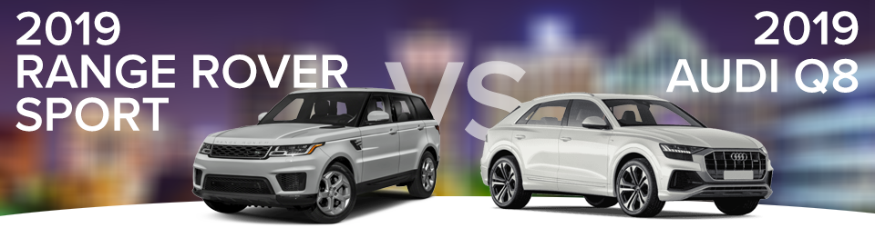 Compare the 2019 Range Rover Sport to the 2019 Audi Q8