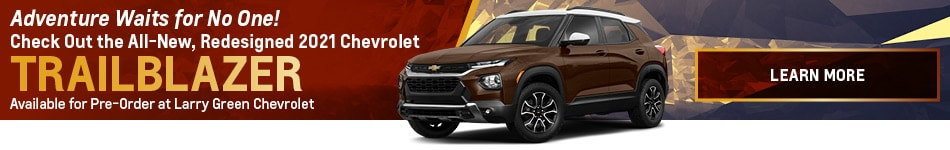 Pre-Order the All-New 2021 Chevrolet Trailblazer at Larry Green!