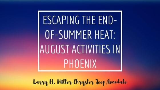 Escaping the End-of-summer Heat: August Activities in Phoenix