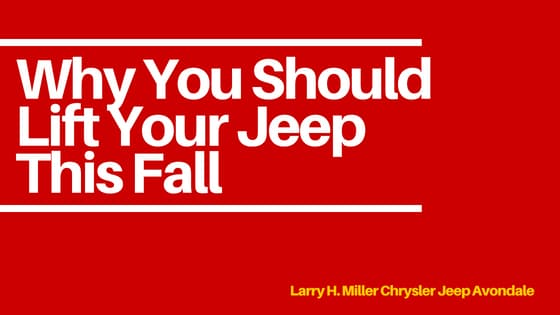 Why You Should Lift Your Jeep This Fall