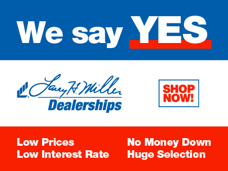 We Say Yes - Larry H. Miller Dealerships; Low Prices, Low Interest Rate, No Money Down, Huge Selection - Shop Now!