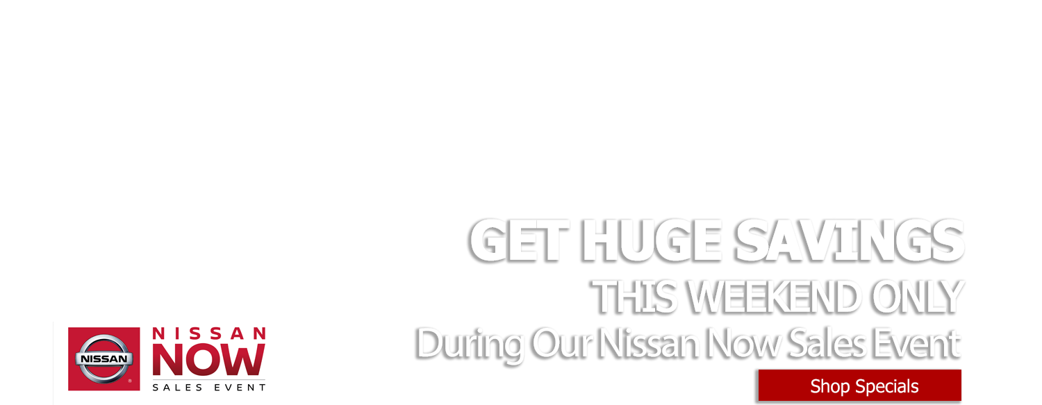 Get Huge Savings During OUr Nissan Now Sales Event at LHM Nissan 104th in Denver