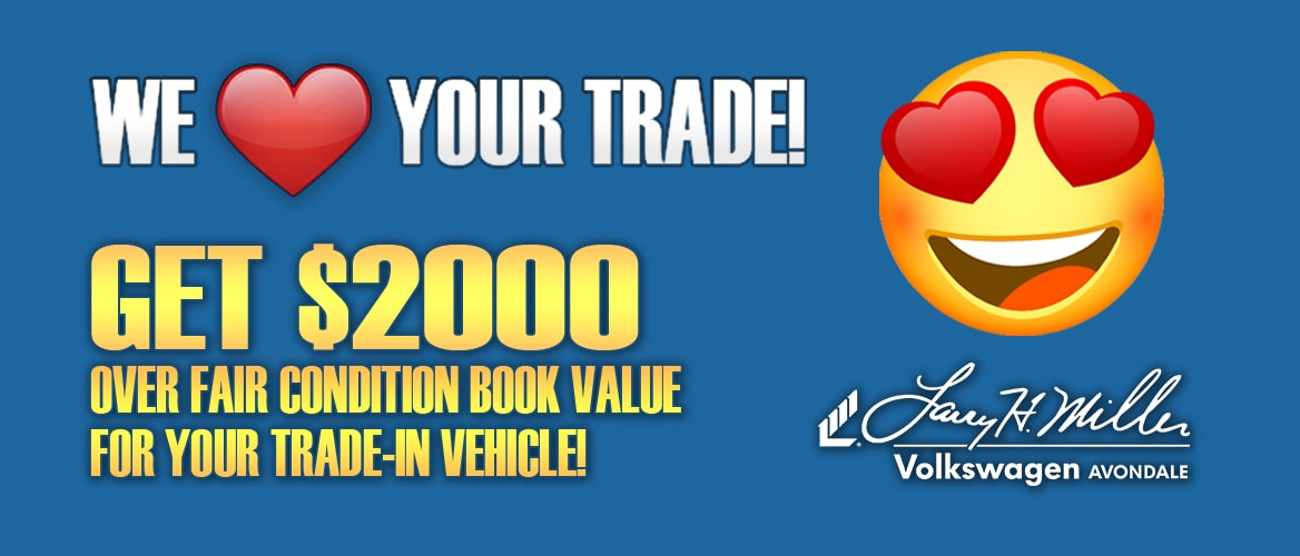 Get $2000 Over Fair Condition Book Value For Your Trade-In Vehicle at Larry H. Miller Volkswagen Avondale
