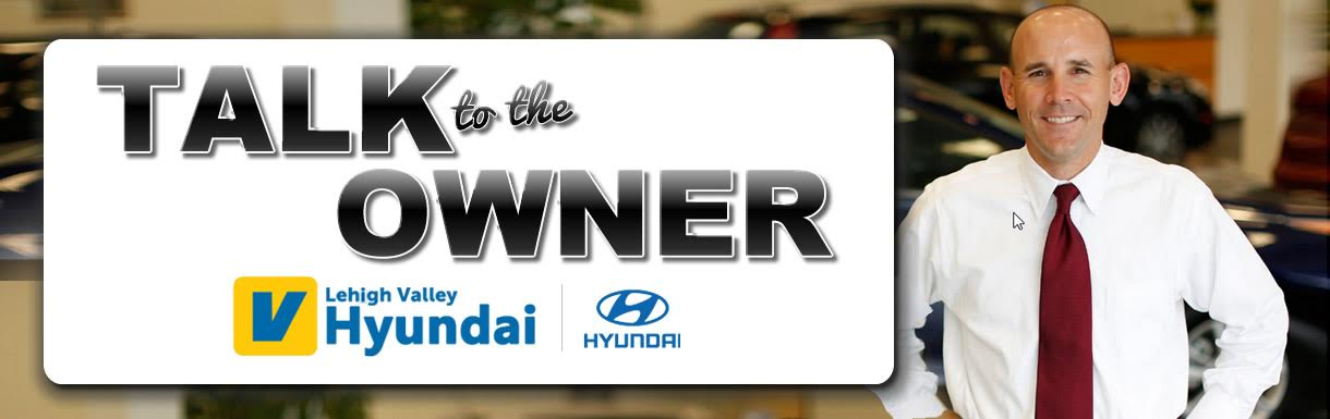 talk to the owner of Lehigh Valley Hyundai