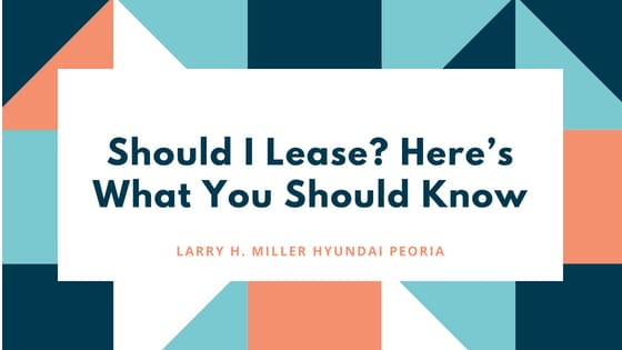 Should I Lease? Here's What You Should Know
