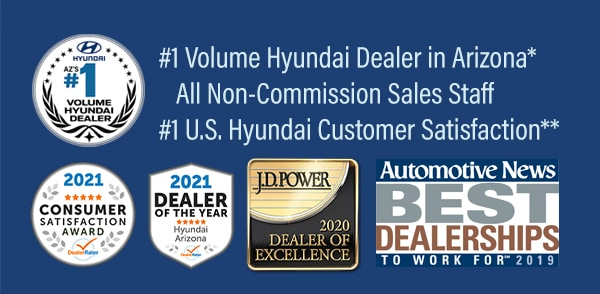 Non-Commission Sales Staff, #1 Volume Hyundai Dealer in Arizona*, Voted Highest in Customer Satisfaction**, DealerRater 2021 AZ Hyundai Dealer of the Year and Automotive News Best Dealerships to Work For, 2019