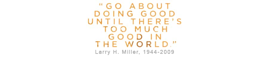 Too Much Good in the World, Larry H. Miller