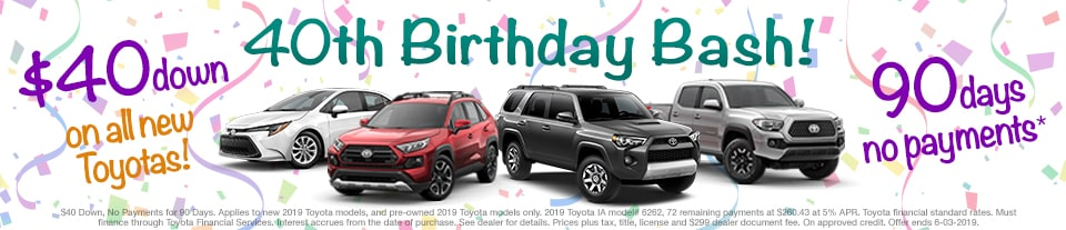 Larry H. Miller Toyota 40th Birthday Bash! $40 Down, No Payments for 90 Days on all New Toyotas
