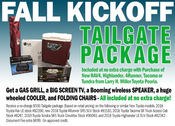 TAILGATE PACKAGE Included at No Extra Charge with purchase of New RAV4, Highlander, 4Runner, Tacoma or Tundra from Larry H. Miller Toyota Peoria. Package includes Gas Grill, Flat Screen TV, wireless Speaker, Cooler & Folding Chairs.