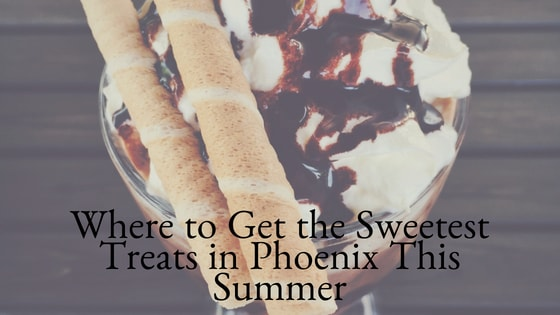 Where to Get the Sweetest Treats in Phoenix This Summer