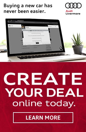 Create Your Deal Online - Audi Livermore is OPEN