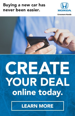 Create Your Deal Online - Livemore Honda is OPEN