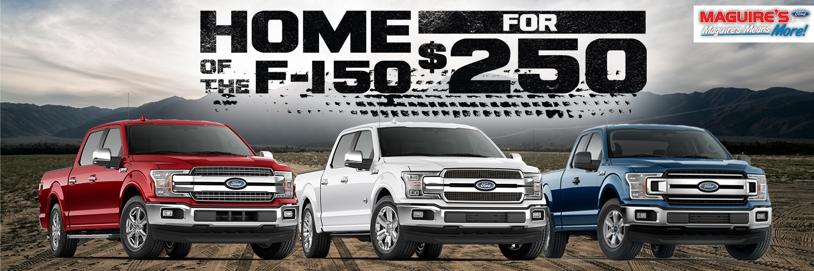 Home of the F-150 for $250 at Maguire's Hershey