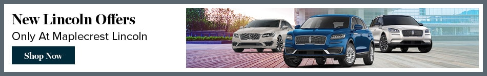 New Lincoln Offers Only At Maplecrest Lincoln