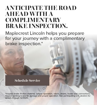 ANTICIPATE THE ROAD AHEAD WITH A COMPLIMENTARY BRAKE INSPECTION.