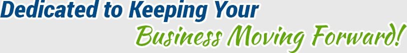 Dedicated to Keeping Your Business Moving Forward!