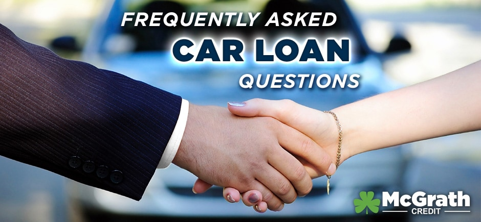 McGrath Car Loan FAQ - Answers to all your Car Loan questions!