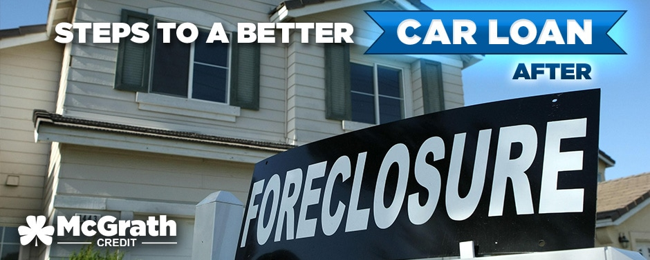 Steps to a Better Car Loan After Foreclosure!