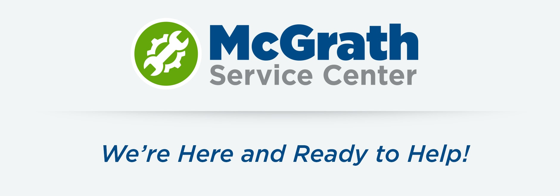 McGrath Service Department - We're Here and Ready to Help!