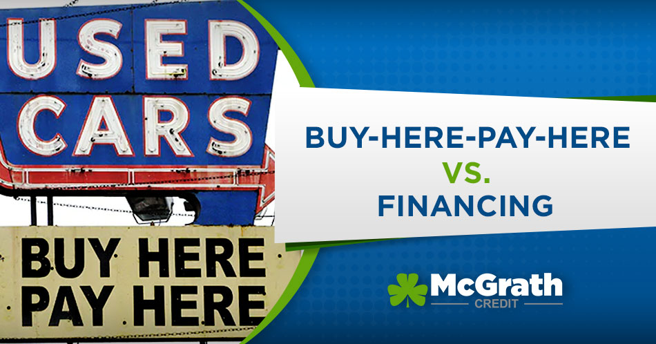 Traditional Financing vs. Buy-Here-Pay-Here