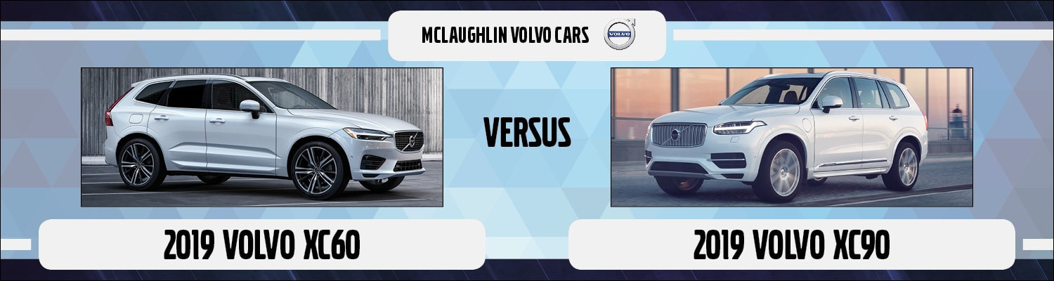 2019 Volvo Xc60 Vs Xc90 What Are The Differences Mclaughlin