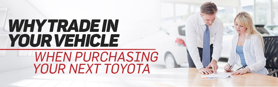 Why You Should Trade In Your Vehicle When Buying Your Next Toyota in Hutchinson, KS