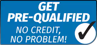 Get Pre-Qualified - No Credit, No Problem;