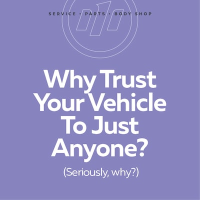 Why Trust Your Vehicle To Just Anyone?