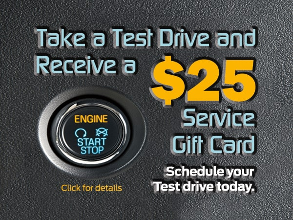 Get a $25 service gift card for taking a test drive. Click for details and to schedule yours today.